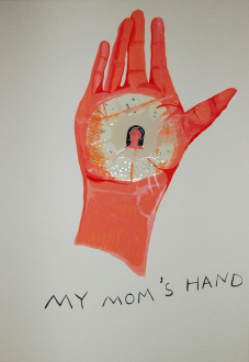 Ala Dehghan – I Can Explain Everything - Ala Dehghan My Mom's Hand, 2010. Mixed media on paper,