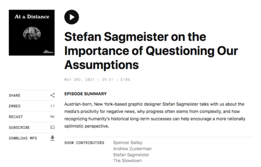 - Stefan Sagmeister on the Importance of Questioning Our Assumptions, At A Distance podcast by The Slowdown.